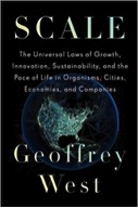 Scale: The Universal Laws of Growth, Innovation, and Sustainability and the Pace of Life in Organisms, Cities, Economies, and Companies