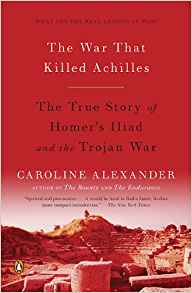 The War That Killed Achilles: The True Story of Homer's Illiad and the Trojan War