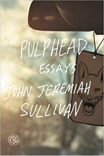 Pulphead: Essays - John Jeremiah Sullivan